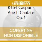 ARIE E CANTATE OP.1                       cd musicale di Caspar Kittel