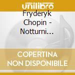 Notturni (integrale) cd musicale di Fryderyk Chopin