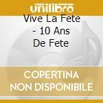 10 ans de fete cd musicale di Vive la fete
