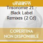 Black label remixes cd musicale di Trisomie 21