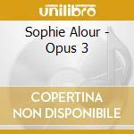 OPUS 3                                    cd musicale di Sophie Alour