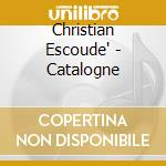 Catalogne cd musicale di Christian Escoude