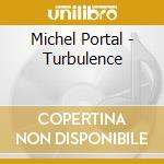 Turbulence cd musicale di Michel Portal