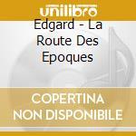 La route des ?poques cd musicale di EDGARD