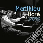 Sometimes on my own cd musicale di Matthieu Bore'