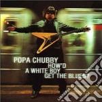 (LP VINILE) How'd a white boy get the lp vinile di POPA CHUBBY (2 LP)