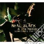 Neal Black & The Healers - Sometimes The Truth cd musicale di NEAL BLACK & THE HEA