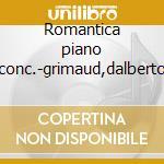 Romantica piano conc.-grimaud,dalberto cd musicale di Artisti Vari