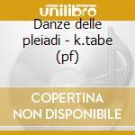 Danze delle pleiadi - k.tabe (pf) cd musicale di T. Yoshimatsu