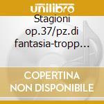 Stagioni op.37/pz.di fantasia-tropp (pf) cd musicale di Chaikowsky
