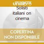 Solisti italiani on cinema cd musicale di Solisti it. - vv.aa.