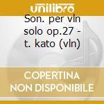 Son. per vln solo op.27 - t. kato (vln) cd musicale di E. Ysaye