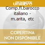 Comp.fl.barocco italiano - m.arita, etc cd musicale di Arita - vv.aa.