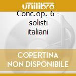 Conc.op. 6 - solisti italiani cd musicale di Vivaldi