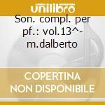 Son. compl. per pf.: vol.13^- m.dalberto cd musicale di Schubert
