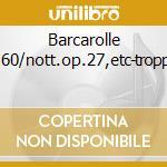 Barcarolle op.60/nott.op.27,etc-tropp(pf cd musicale di Chopin