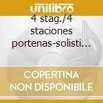 4 stag./4 staciones portenas-solisti it. cd musicale di Vivaldi/piazzolla