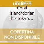 Coral island/dorian h.- tokyo s.o.toyama cd musicale di T. Takemitsu