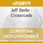 Crossroads(+porcaro,gambale,henderson..) cd musicale di Jeff Berlin