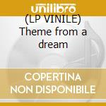 (LP VINILE) Theme from a dream lp vinile