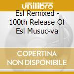 ESL REMIXED cd musicale di ARTISTI VARI