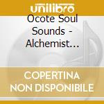 CD - OCOTE SOUL SOUNDS    - ALCHEMIST MANIFESTO cd musicale di OCOTE SOUL SOUNDS