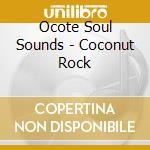 COCONUT ROCK                              cd musicale di OCOTE SOUL SOUNDS AN