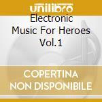 ELECTRONIC MUSIC FOR HEROES cd musicale di ARTISTI VARI