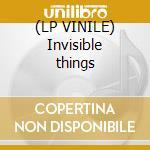 (LP VINILE) Invisible things lp vinile