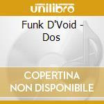 Dos cd musicale di D'void Funk