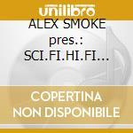 ALEX SMOKE pres.: SCI.FI.HI.FI 03 cd musicale di ARTISTI VARI