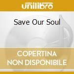 SAVE OUR SOUL cd musicale di SILICONE SOUL