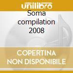 Soma compilation 2008 cd musicale di Artisti Vari