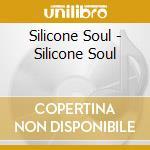 SILICONE SOUL                             cd musicale di Soul Silicone
