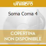 Soma Coma 4 cd musicale di Artisti Vari