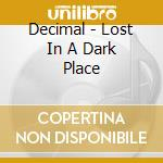 Decimal - Lost In A Dark Place cd musicale di DECIMAL