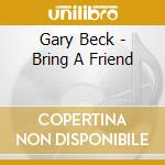 Gary beck-bring a friend cd cd musicale di Back Gary