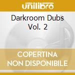 Darkroom Dubs Various Artists - Darkroom Dubs Vol. 2 Compiled And Mixed By Sil cd musicale di ARTISTI VARI