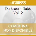 Darkroom Dubs Vol. 2 cd musicale di ARTISTI VARI