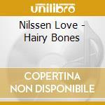NILSSEN LOVE - HAIRY BONES                cd musicale di BROTZMANN/KONDO/PUPI