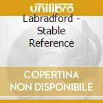 STABLE REFERENCE                          cd musicale di LABRADFORD