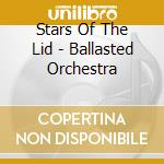BALLASTED ORCHESTRA cd musicale di STARS OF THE LID