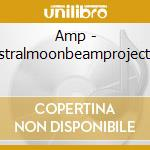 Amp - Astralmoonbeamprojectio cd musicale di AMP