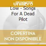 SONGS FOR A DEAD PILOT                    cd musicale di LOW