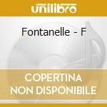 CD - FONTANELLE - F cd musicale di FONTANELLE