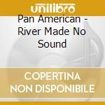 CD - PAN AMERICAN - RIVERMADENOSOUND cd musicale di American Pan