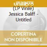 (LP VINILE) UNTITLED lp vinile di Baliff Jessica