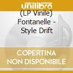 (LP VINILE) STYLE DRIFT lp vinile di FONTANELLE