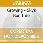 CD - GROWING - SKYS RUN INTO cd musicale di GROWING