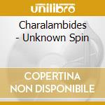 CD - CHARALAMBIDES - UNKNOWN SPIN cd musicale di CHARALAMBIDES
